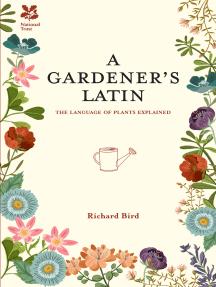 A Gardener's Latin: The language of plants explained