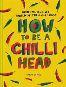 How to Be A Chilli Head: Inside the red-hot world of the chilli cult