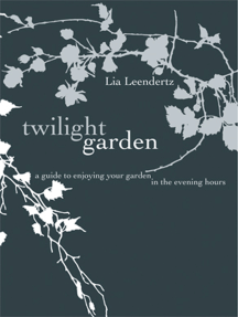 The Twilight Garden: A guide to Enjoying Your Garden in the Evening Hours