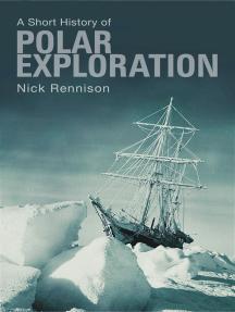 A Short History of Polar Exploration: The Pocket Essentials Guide