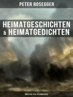 Heimatgeschichten & Heimatgedichten von Peter Rosegger (Über 200 Titel in einem Buch)
