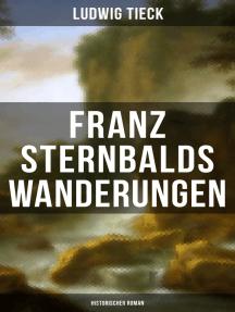 Franz Sternbalds Wanderungen (Historischer Roman): - Die Geschichte einer Künstlerreise aus dem 16. Jahrhundert