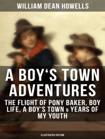 A BOY'S TOWN ADVENTURES: The Flight of Pony Baker, Boy Life, A Boy's Town & Years of My Youth: Illustrated Edition - Children's Book Classics