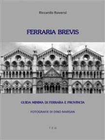 Ferraria brevis: Guida minima di Ferrara e provincia