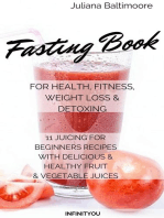 Fasting Book For Health, Fitness, Weight Loss & Detoxing 11 Juicing For Beginners Recipes With delicious & Healthy Fruit & Vegetable Juices