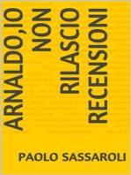 Arnaldo,io non rilascio recensioni !