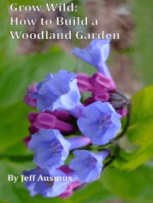 Grow Wild: How to Build a Woodland Garden