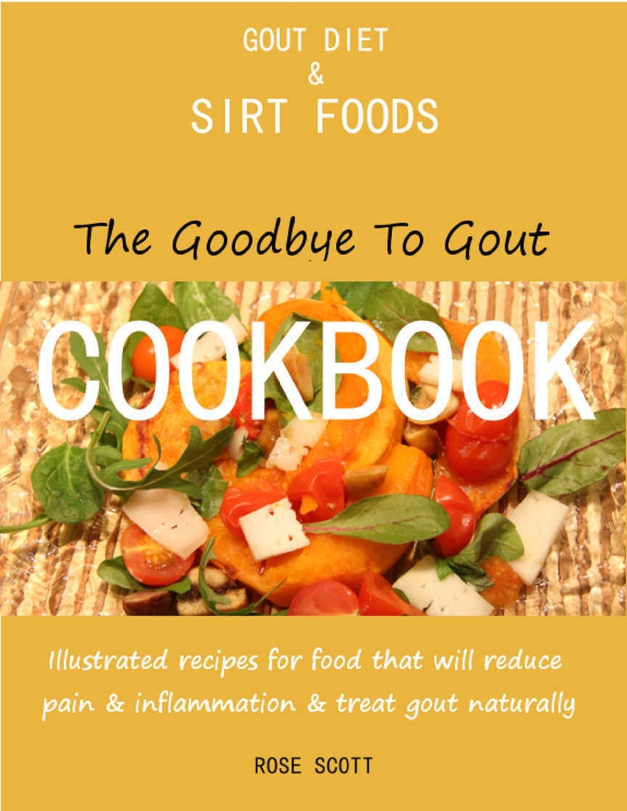 Gout Diet And Sirt Foods The Goodbye To Gout Cookbook Illustrated