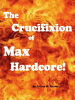 The Crucifixion of Max Hardcore!!!
