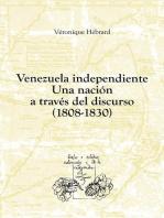 Venezuela independiente: una nación a través del discurso (1808-1830)