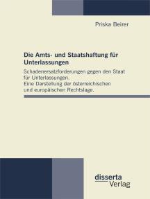 Die Amts- und Staatshaftung für Unterlassungen: Schadenersatzforderungen gegen den Staat für Unterlassungen. Eine Darstellung der österreichischen und europäischen Rechtslage