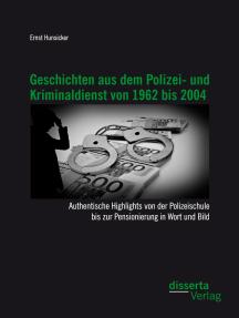 Geschichten aus dem Polizei- und Kriminaldienst von 1962 bis 2004: Authentische Highlights von der Polizeischule bis zur Pensionierung in Wort und Bild