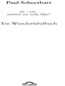 """Paul Scheerbart: """"Ja .. was .. möchten wir nicht Alles!"""": Ein Wunderfabelbuch"""