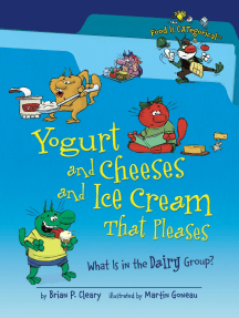 Yogurt and Cheeses and Ice Cream That Pleases, 2nd Edition: What Is in the Dairy Group?