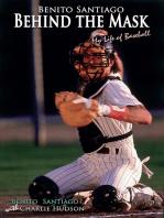 Benito Santiago Behind the Mask: My Life of Baseball
