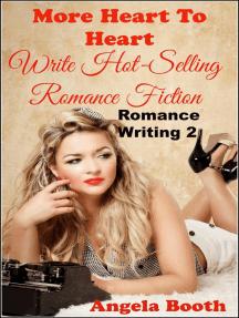 More Heart to Heart: Write Hot-Selling Romance Fiction: Romance Writing, #2