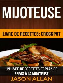 Mijoteuse: Un Livre de Recettes et Plan de Repas à la Mijoteuse (Livre de recettes: Crockpot)
