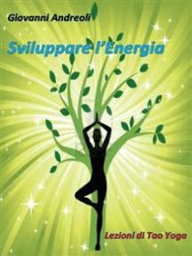 Sviluppare l'Energia: lezioni di tao yoga