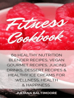 Fitness Cookbook: 60 Healthy Nutrition Blender Recipes, Vegan Gourmet Recipes, Juicing Drinks, Dessert Recipes & Healthy Ice Creams For Wellness, Health & Happiness