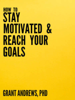 How to Stay Motivated and Reach Your Goals