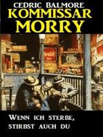 Kommissar Morry - Wenn ich sterbe, stirbst auch du