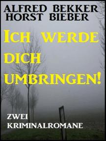 Zwei Kriminalromane: Ich werde dich umbringen: Alfred Bekker präsentiert, #27