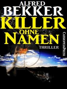 Killer ohne Namen: Thriller: Alfred Bekker, #10