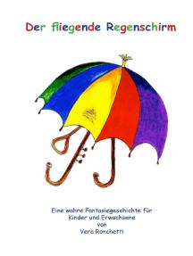 Der fliegende Regenschirm: Eine wahre Fantasiegeschichte für Kinder und Erwachsene