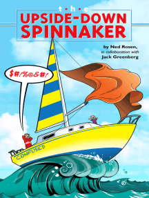 The Upside Down Spinnaker: Ups and Downs of Cruising, Racing, And Buying Cruiser Size Sail Boats