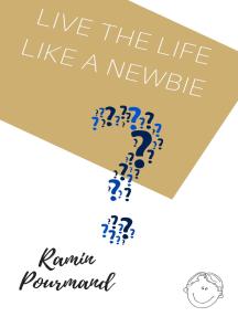 Live the Life Like A Newbie