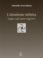 L'intuizione infinita: Saggio sugli spazi soggettivi