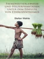 Fremdheitserlebnisse und Helferphantasien unter dem Einfluss von Ethnozentrismus
