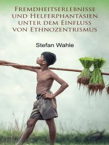 Fremdheitserlebnisse und Helferphantasien unter dem Einfluss von Ethnozentrismus: Eine soziologische Studie