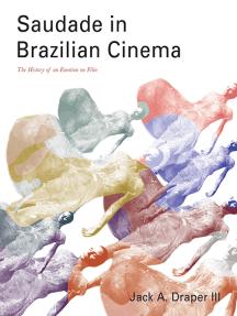 Saudade in Brazilian Cinema: The History of an Emotion on Film