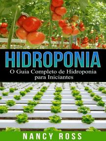 Hidroponia: O Guia Completo de Hidroponia para Iniciantes