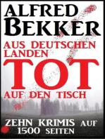 Zehn Krimis auf 1500 Seiten - Aus deutschen Landen tot auf den Tisch