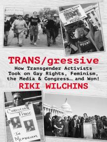 TRANS/gressive: How Transgender Activists Took on Gay Rights, Feminism, the Media & Congress... and Won!