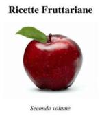 Ricette Fruttariane. Secondo volume