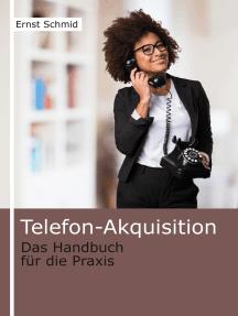 Telefon-Akquisition: Mit dem Telefon Kunden gewinnen und entwickeln