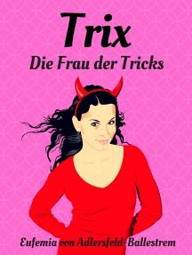Trix: Die Frau der Tricks