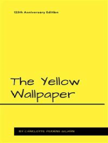 The Yellow Wallpaper: 125th Anniversary Edition
