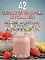 42 vegane Protein-Shakes und Smoothies Schnelle, einfache und hervorragende gesunde Ernährung