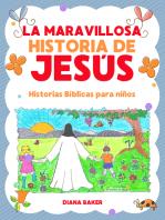 La Maravillosa Historia de Jesús-Historias bíblicas para niños