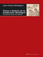 Teoría e historia de la producción ideológica