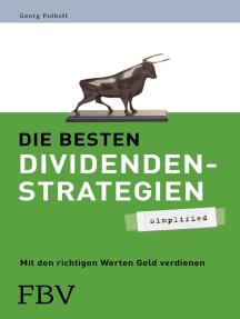 Die besten Dividendenstrategien - simplified: Mit den richtigen Werten Geld verdienen
