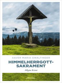 Himmelherrgottsakrament: Allgäu Krimi