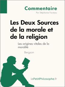 Les Deux Sources de la morale et de la religion de Bergson (Commentaire): Comprendre la philosophie avec lePetitPhilosophe.fr