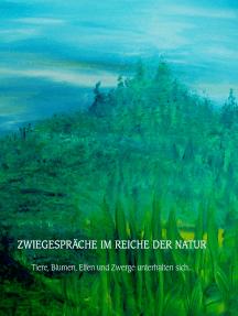 Zwiegespräche im Reiche der Natur: Tiere, Blumen, Elfen und Zwerge unterhalten sich ...