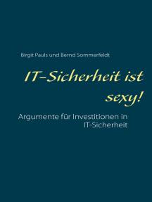 IT-Sicherheit ist sexy!: Argumente für Investitionen in IT-Sicherheit
