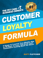 The Pet Care Business Owner's Customer Loyalty Formula:5 Steps to Launch Your Mobile App in 60 Days or Less and Keep Your Customers Coming Back for More!